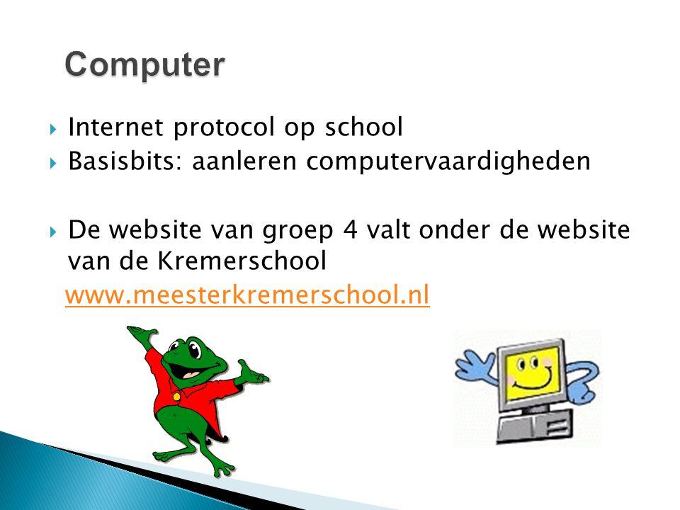  Internet protocol op school  Basisbits: aanleren computervaardigheden  De website van groep 4 valt onder de website van de Kremerschool www.meeste