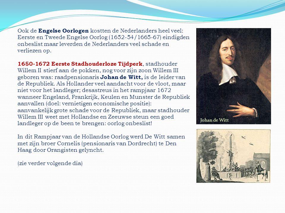 Ook de Engelse Oorlogen kostten de Nederlanders heel veel: Eerste en Tweede Engelse Oorlog (1652-54/1665-67) eindigden onbeslist maar leverden de Nede