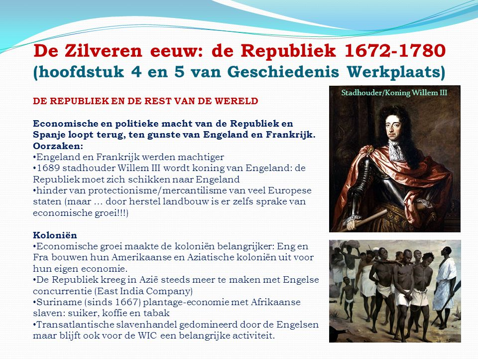 De Zilveren eeuw: de Republiek 1672-1780 (hoofdstuk 4 en 5 van Geschiedenis Werkplaats) DE REPUBLIEK EN DE REST VAN DE WERELD Economische en politieke