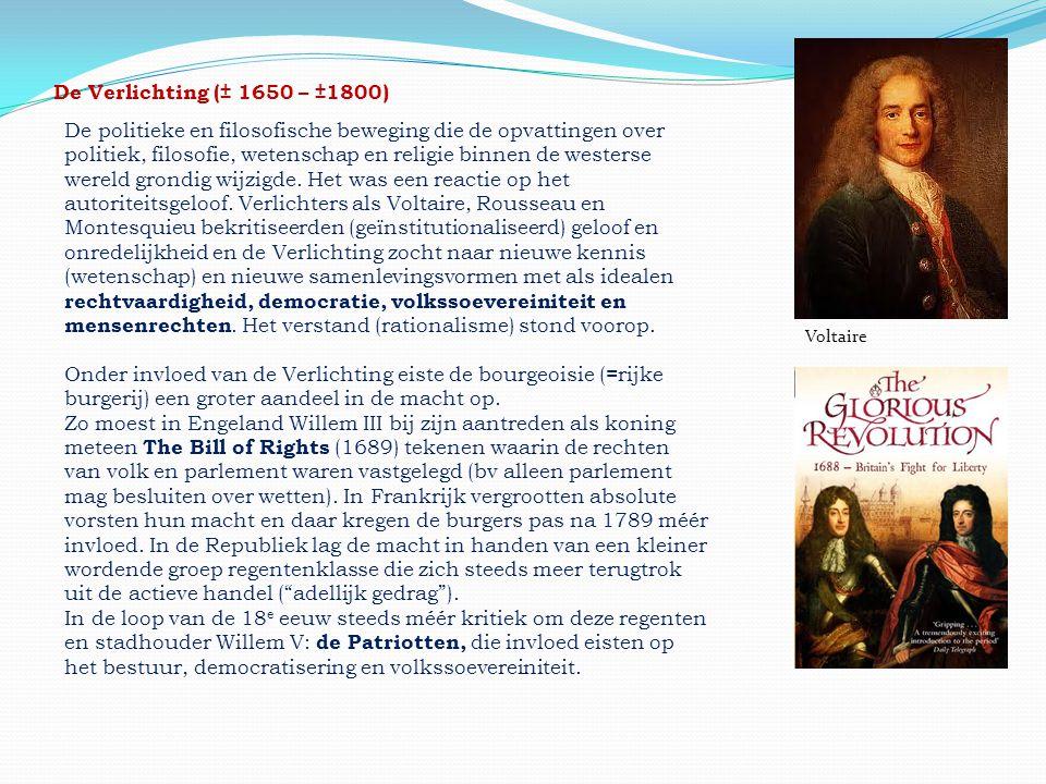 De Verlichting (± 1650 – ±1800) De politieke en filosofische beweging die de opvattingen over politiek, filosofie, wetenschap en religie binnen de wes