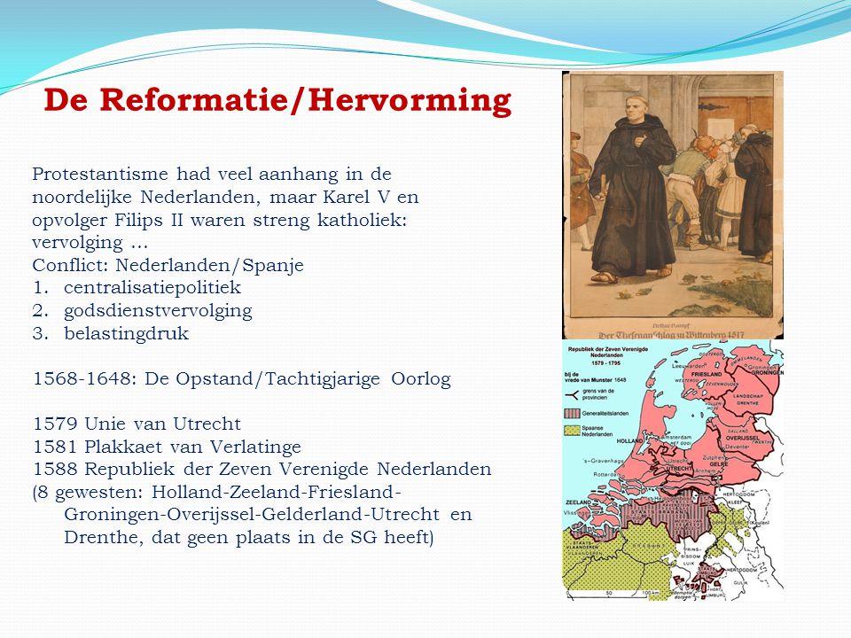 De Reformatie/Hervorming Protestantisme had veel aanhang in de noordelijke Nederlanden, maar Karel V en opvolger Filips II waren streng katholiek: ver