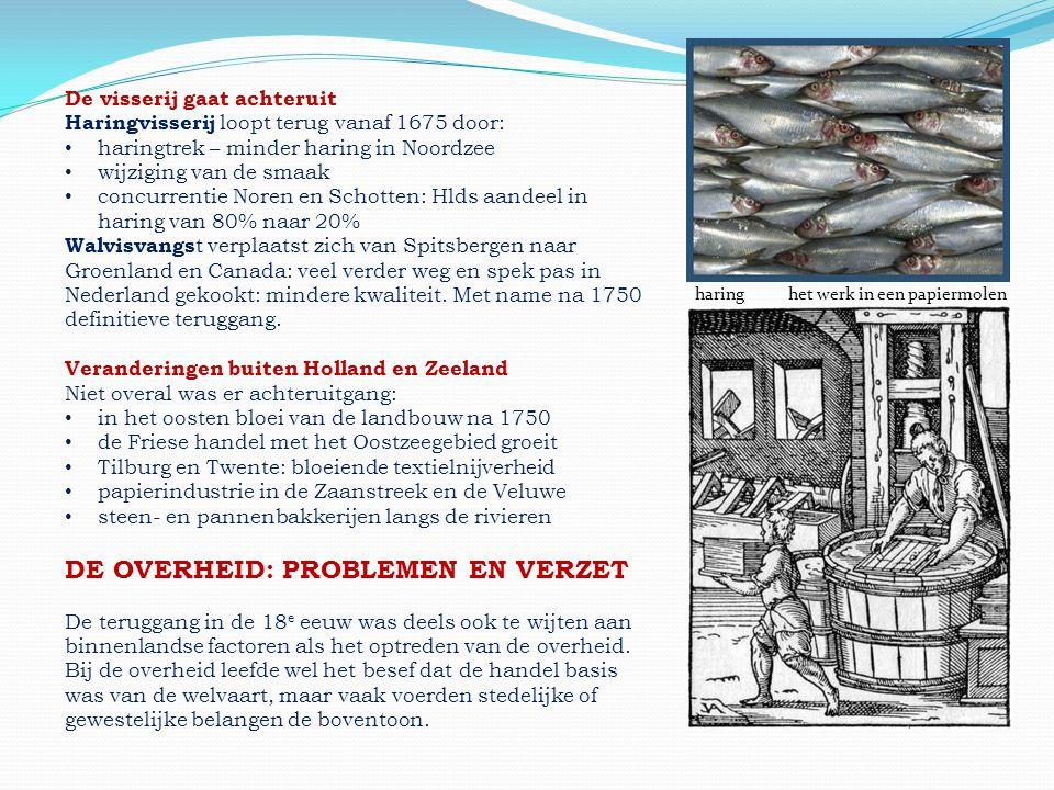 De visserij gaat achteruit Haringvisserij loopt terug vanaf 1675 door: • haringtrek – minder haring in Noordzee • wijziging van de smaak • concurrenti