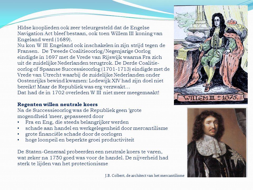 Hldse kooplieden ook zeer teleurgesteld dat de Engelse Navigation Act bleef bestaan, ook toen Willem III koning van Engeland werd (1689). Nu kon W III