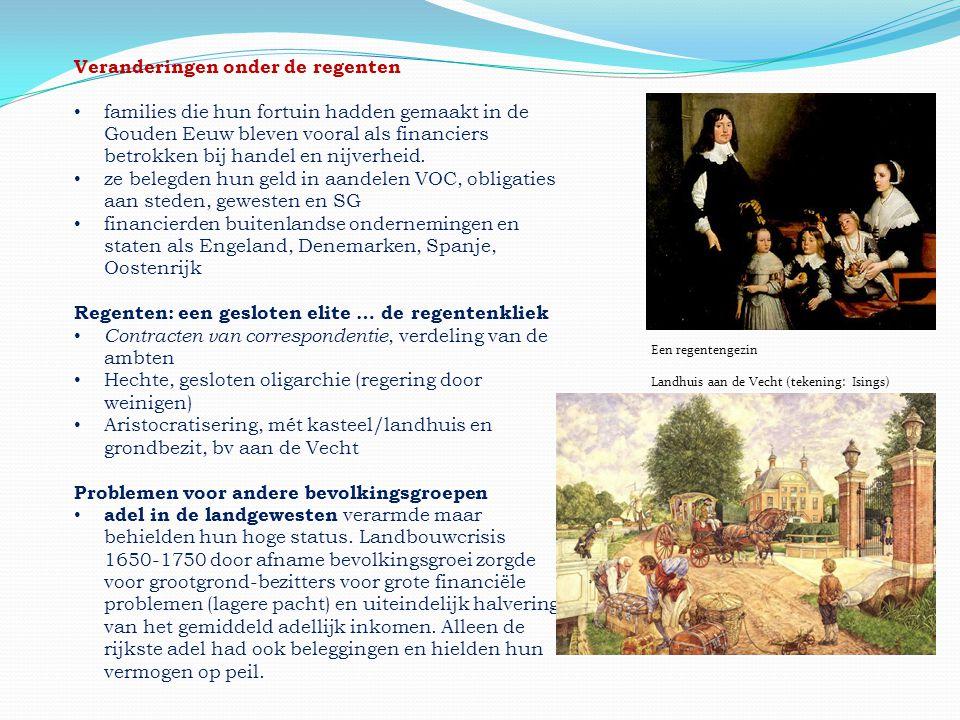 Veranderingen onder de regenten • families die hun fortuin hadden gemaakt in de Gouden Eeuw bleven vooral als financiers betrokken bij handel en nijve