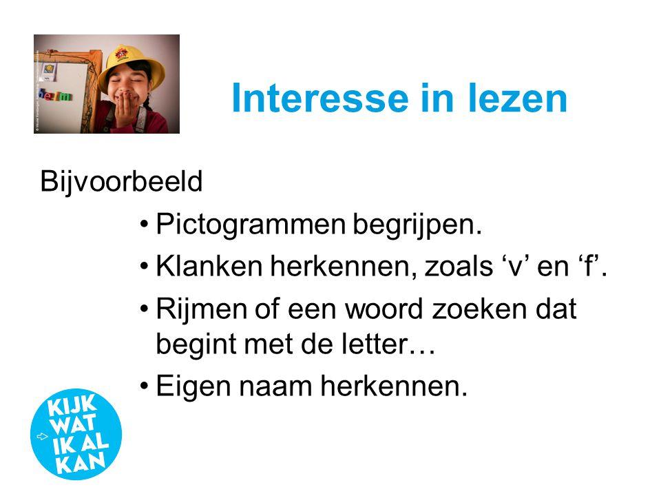 Interesse in lezen Bijvoorbeeld •Pictogrammen begrijpen. •Klanken herkennen, zoals 'v' en 'f'. •Rijmen of een woord zoeken dat begint met de letter… •