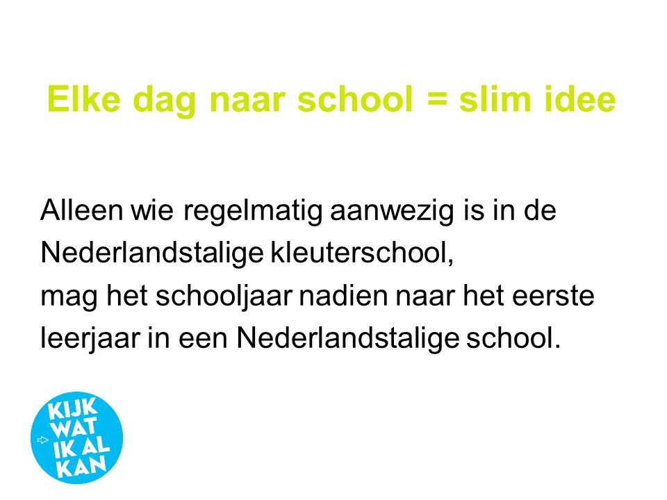 Elke dag naar school = slim idee Alleen wie regelmatig aanwezig is in de Nederlandstalige kleuterschool, mag het schooljaar nadien naar het eerste lee