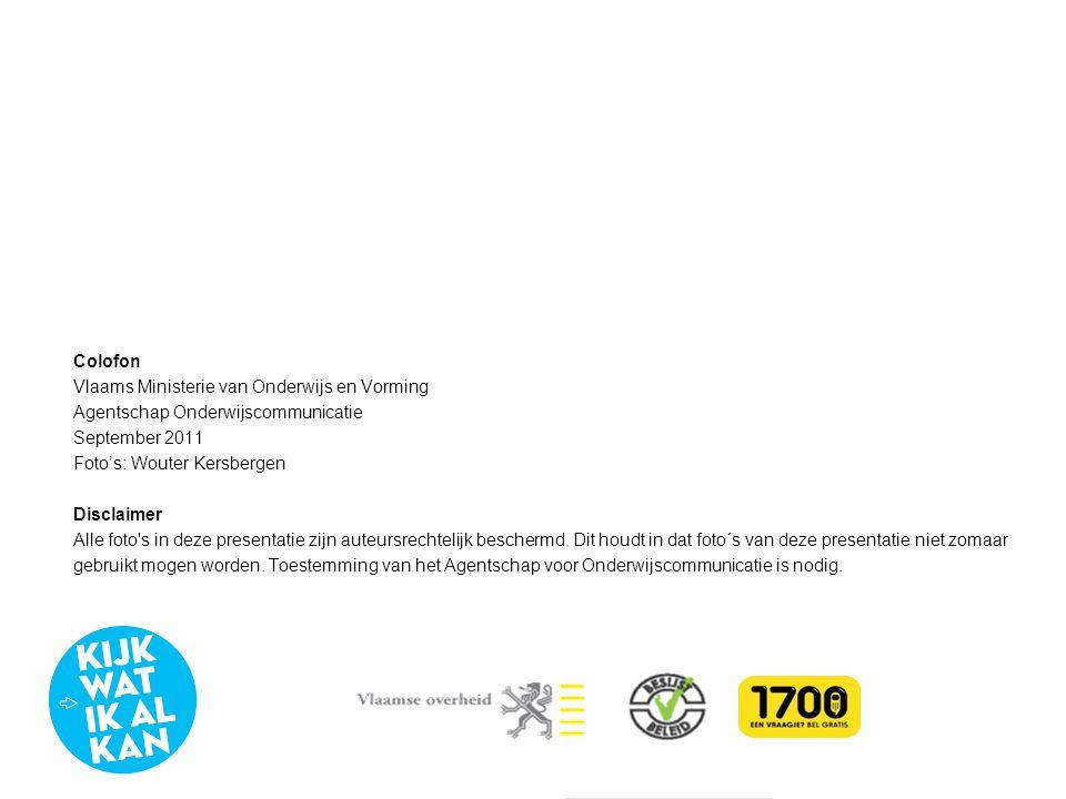 Colofon Vlaams Ministerie van Onderwijs en Vorming Agentschap Onderwijscommunicatie September 2011 Foto's: Wouter Kersbergen Disclaimer Alle foto's in