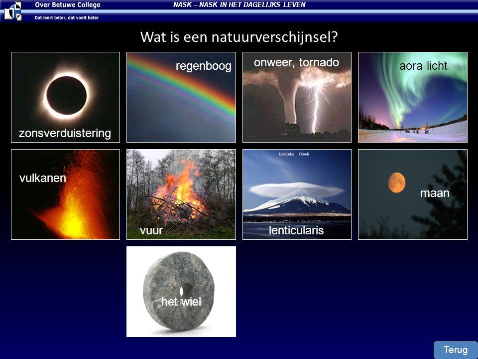 Wat is een natuurverschijnsel? NASK – NASK IN HET DAGELIJKS LEVEN zonsverduistering regenboog onweer, tornado aora licht vulkanen vuurlenticularis maa