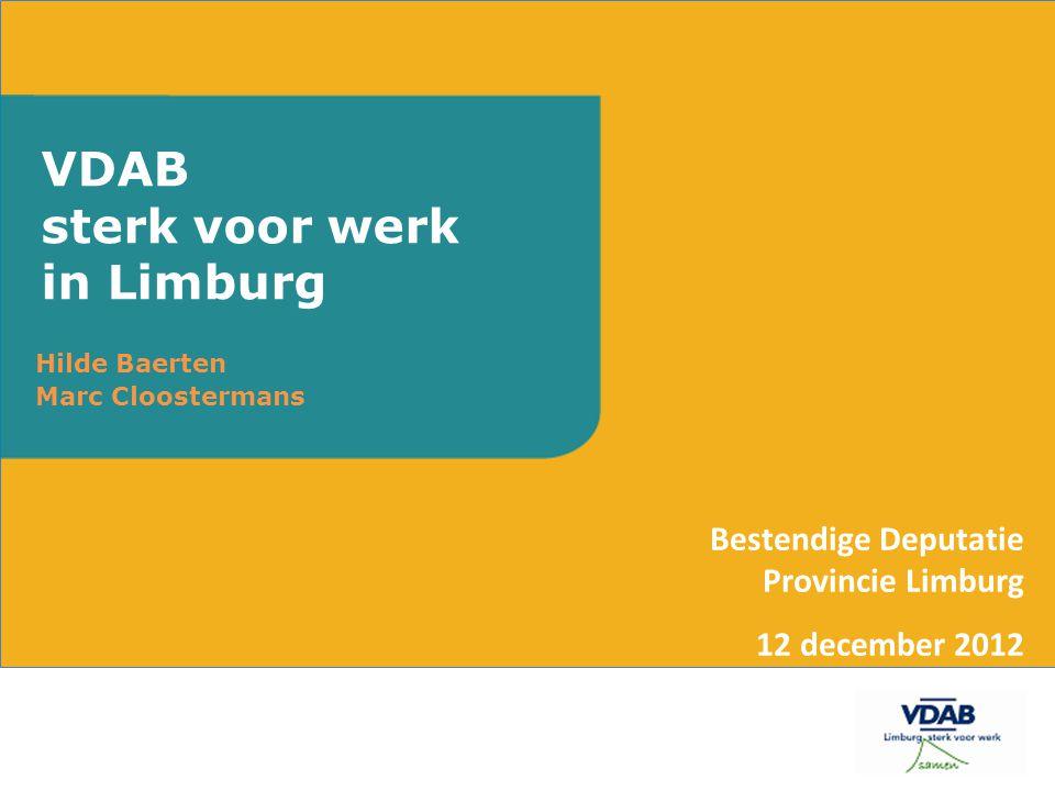Hilde Baerten Marc Cloostermans VDAB sterk voor werk in Limburg Bestendige Deputatie Provincie Limburg 12 december 2012