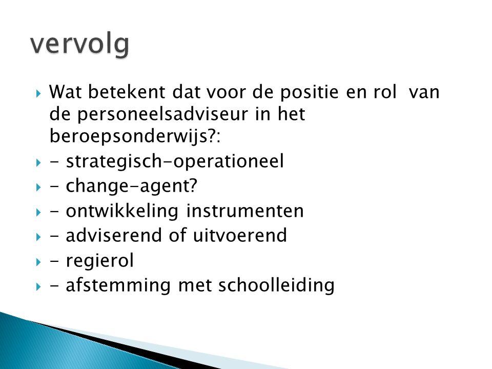  Wat betekent dat voor de positie en rol van de personeelsadviseur in het beroepsonderwijs?:  - strategisch-operationeel  - change-agent?  - ontwi