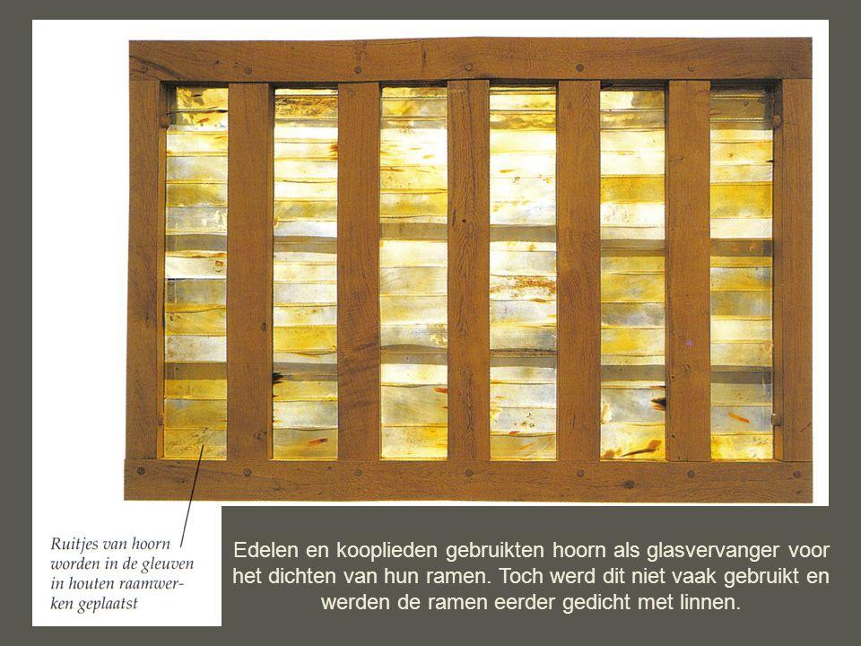 Edelen en kooplieden gebruikten hoorn als glasvervanger voor het dichten van hun ramen. Toch werd dit niet vaak gebruikt en werden de ramen eerder ged
