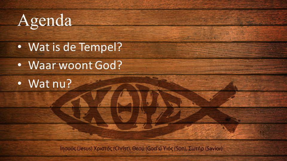 Agenda • Wat is de Tempel? • Waar woont God? • Wat nu?