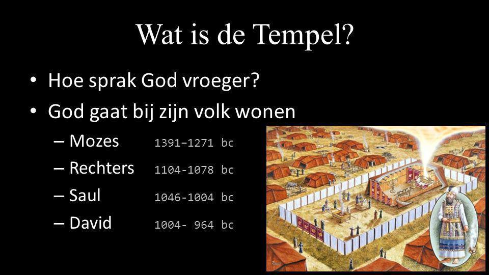 Wat is de Tempel? • Hoe sprak God vroeger? • God gaat bij zijn volk wonen – Mozes 1391–1271 bc – Rechters 1104-1078 bc – Saul 1046-1004 bc – David 100