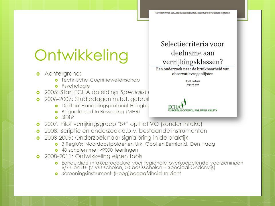 Ontwikkeling  Achtergrond:  Technische Cognitiewetenschap  Psychologie  2005: Start ECHA opleiding Specialist in Gifted Education  2006-2007: Studiedagen m.b.t.