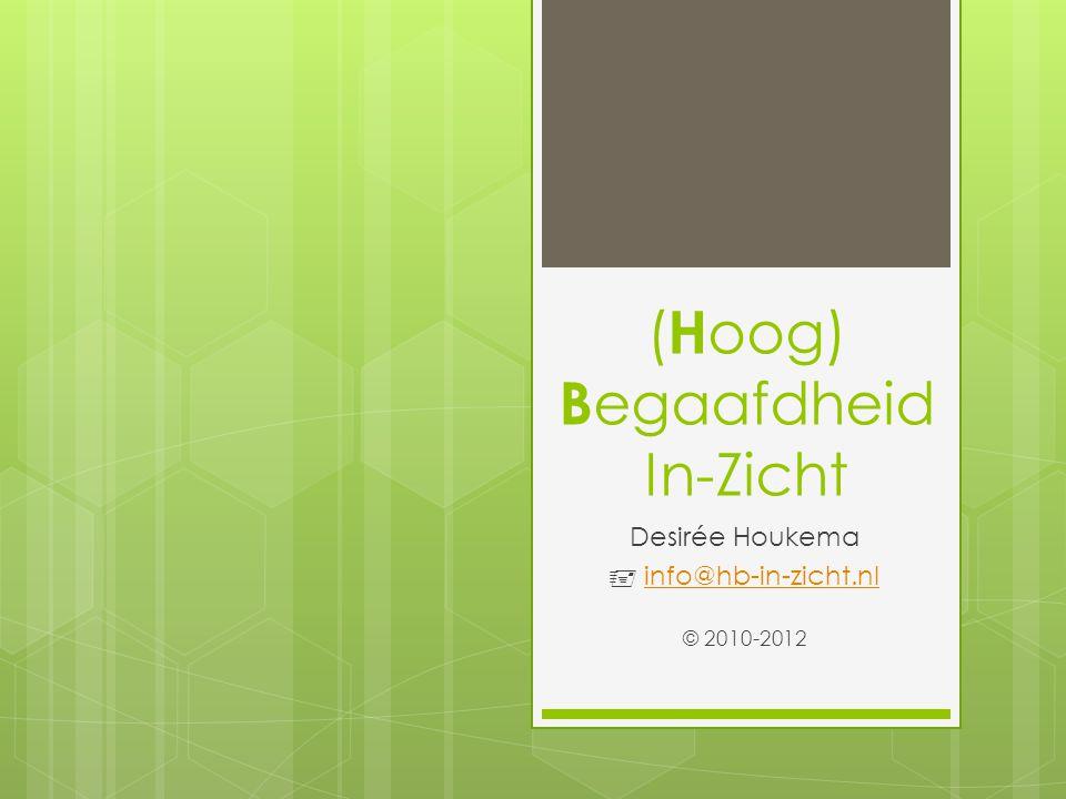 ( H oog) B egaafdheid In-Zicht Desirée Houkema  info@hb-in-zicht.nlinfo@hb-in-zicht.nl © 2010-2012