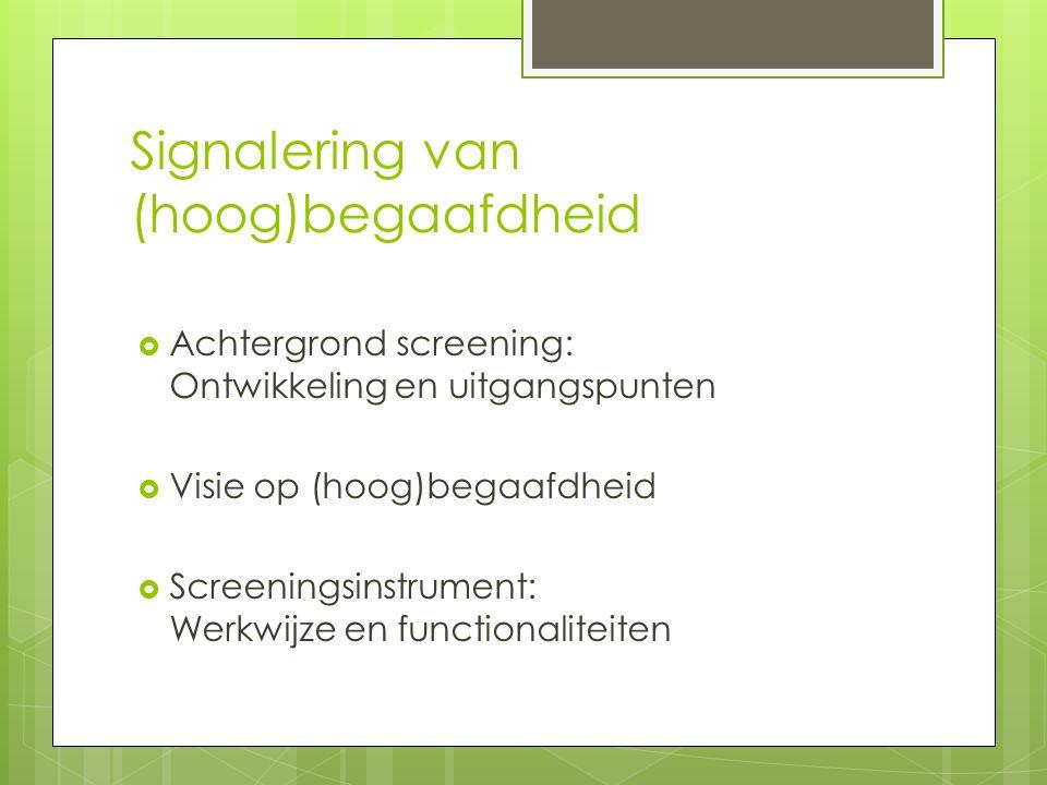 Signalering van (hoog)begaafdheid  Achtergrond screening: Ontwikkeling en uitgangspunten  Visie op (hoog)begaafdheid  Screeningsinstrument: Werkwij
