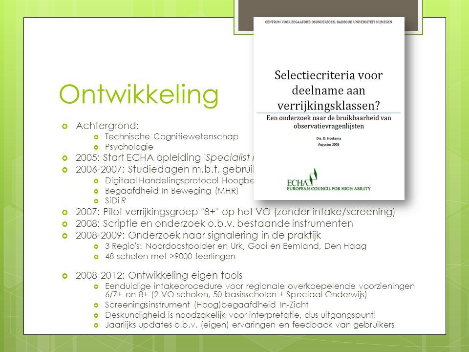 Ontwikkeling  Achtergrond:  Technische Cognitiewetenschap  Psychologie  2005: Start ECHA opleiding 'Specialist in Gifted Education'  2006-2007: S