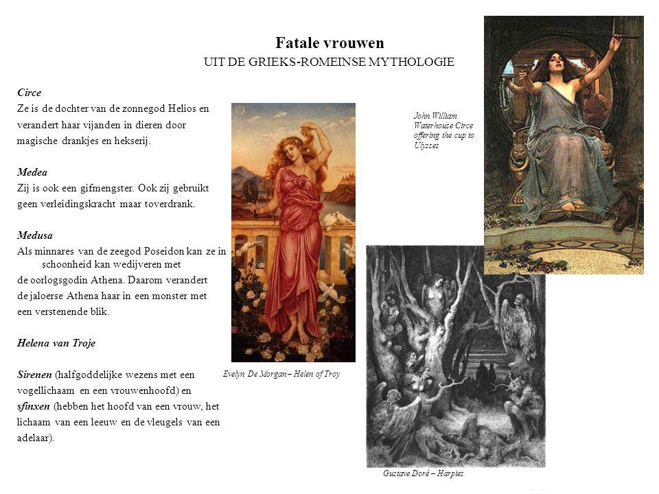 Fatale vrouwen UIT DE GRIEKS-ROMEINSE MYTHOLOGIE Circe Ze is de dochter van de zonnegod Helios en verandert haar vijanden in dieren door magische dran