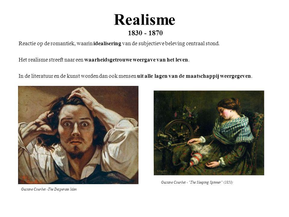 Realisme 1830 - 1870 Reactie op de romantiek, waarin idealisering van de subjectieve beleving centraal stond. Het realisme streeft naar een waarheidsg