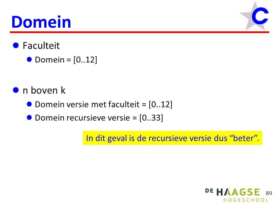 89 Domein  Faculteit  Domein = [0..12]  n boven k  Domein versie met faculteit = [0..12]  Domein recursieve versie = [0..33] In dit geval is de r