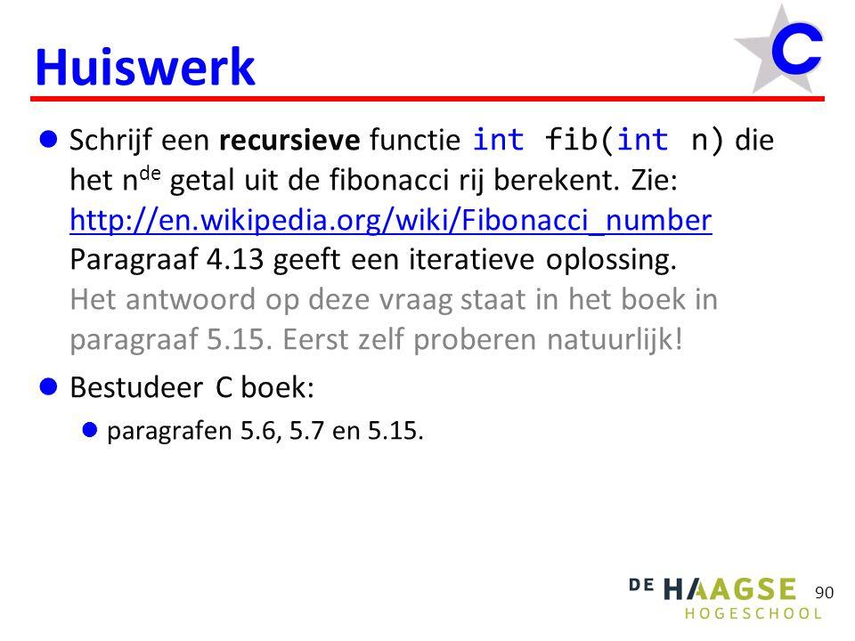 90 Huiswerk  Schrijf een recursieve functie int fib(int n) die het n de getal uit de fibonacci rij berekent. Zie: http://en.wikipedia.org/wiki/Fibona