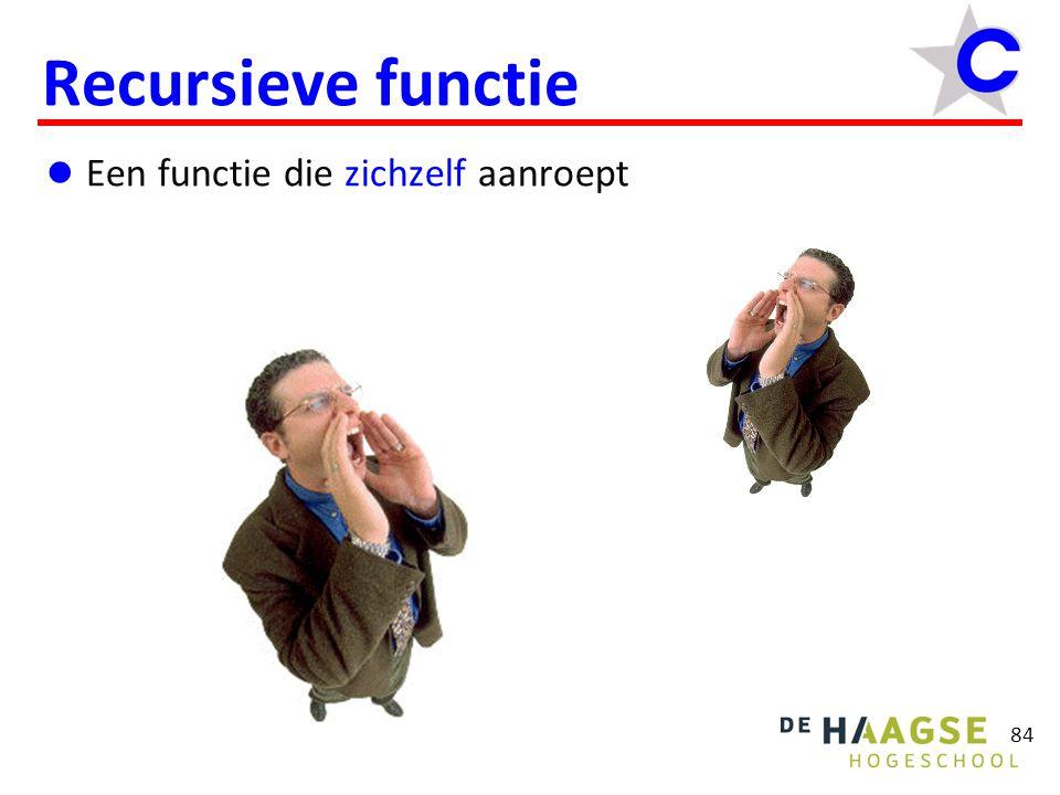 Recursieve functie 84  Een functie die zichzelf aanroept