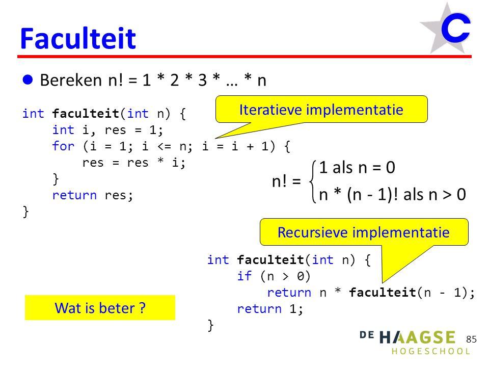85 Faculteit  Bereken n! = 1 * 2 * 3 * … * n int faculteit(int n) { int i, res = 1; for (i = 1; i <= n; i = i + 1) { res = res * i; } return res; } i