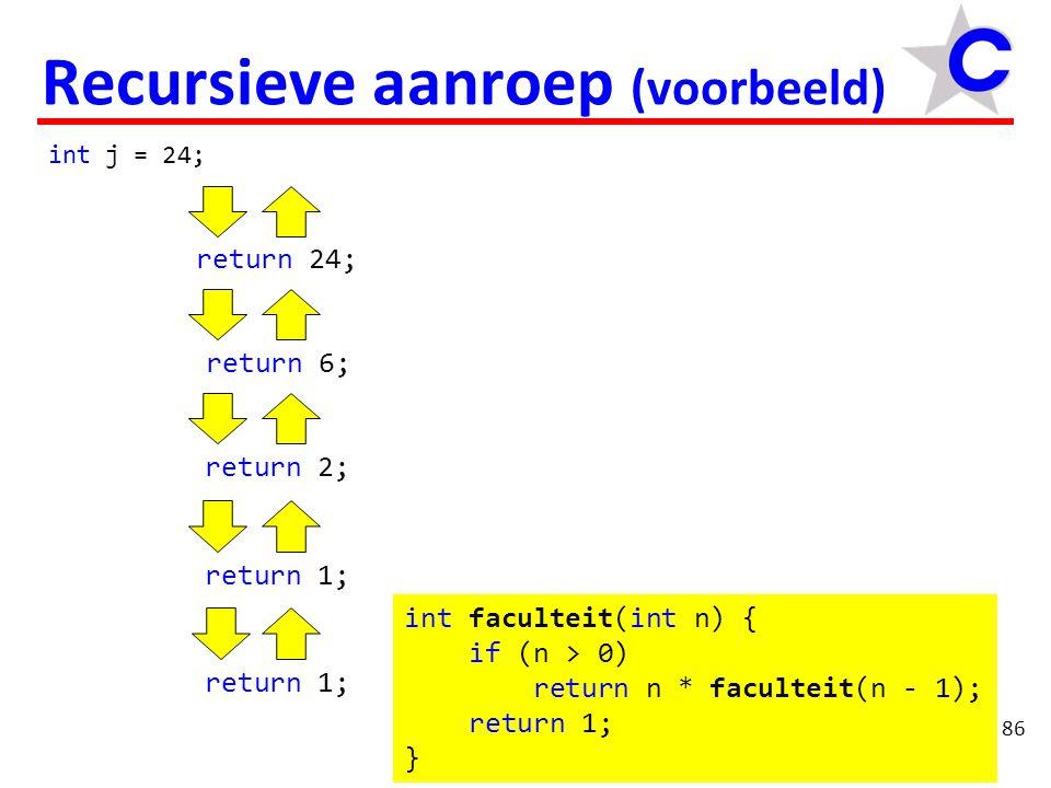 return 1 * 1; return 1; return 6; return 2; return 1 * faculteit(0);return 1; return 4 * faculteit(3); return 4 * 6; return 24; 86 Recursieve aanroep