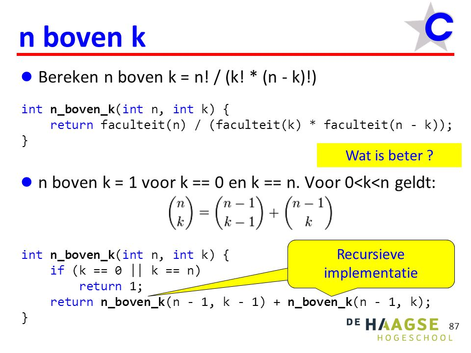 87 n boven k  Bereken n boven k = n! / (k! * (n - k)!)  n boven k = 1 voor k == 0 en k == n. Voor 0<k<n geldt: int n_boven_k(int n, int k) { return