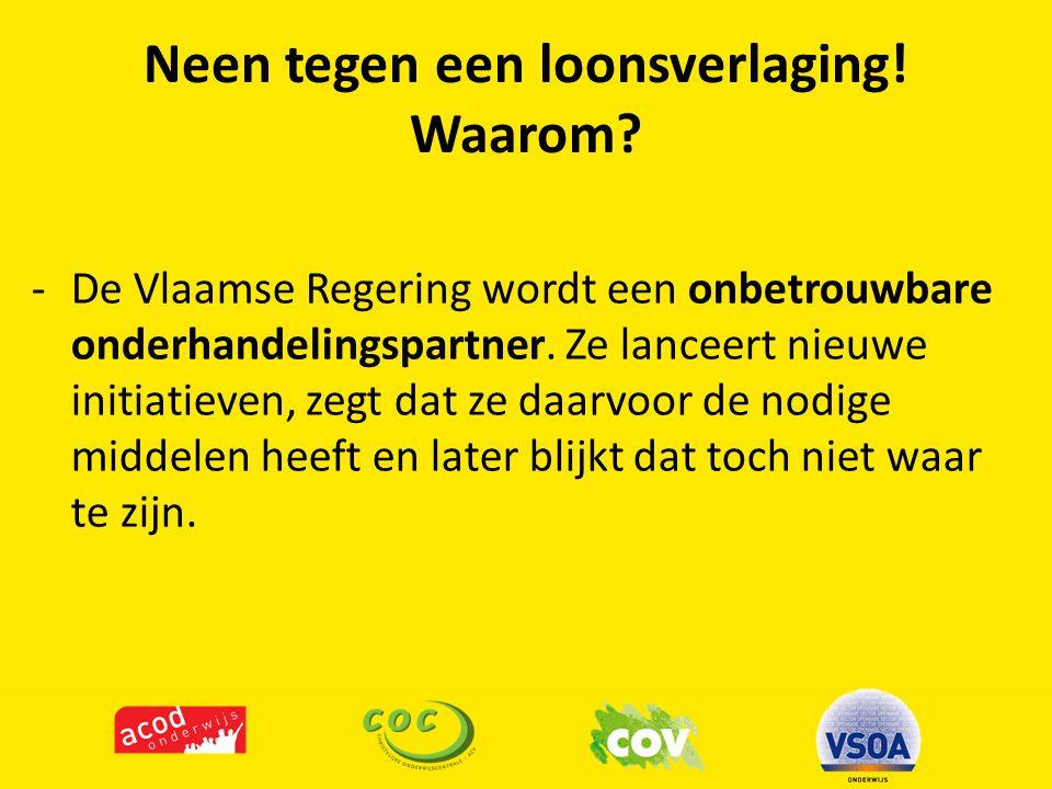 Neen tegen een loonsverlaging! Waarom? -De Vlaamse Regering wordt een onbetrouwbare onderhandelingspartner. Ze lanceert nieuwe initiatieven, zegt dat