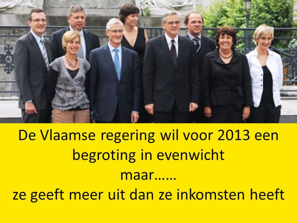 De Vlaamse regering wil voor 2013 een begroting in evenwicht maar…… ze geeft meer uit dan ze inkomsten heeft