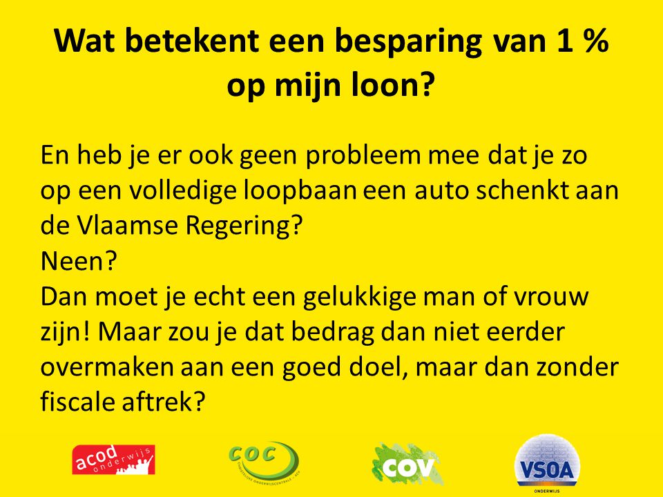 En heb je er ook geen probleem mee dat je zo op een volledige loopbaan een auto schenkt aan de Vlaamse Regering? Neen? Dan moet je echt een gelukkige