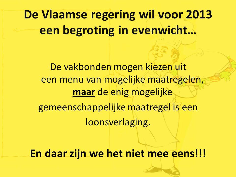 De Vlaamse regering wil voor 2013 een begroting in evenwicht… De vakbonden mogen kiezen uit een menu van mogelijke maatregelen, maar de enig mogelijke
