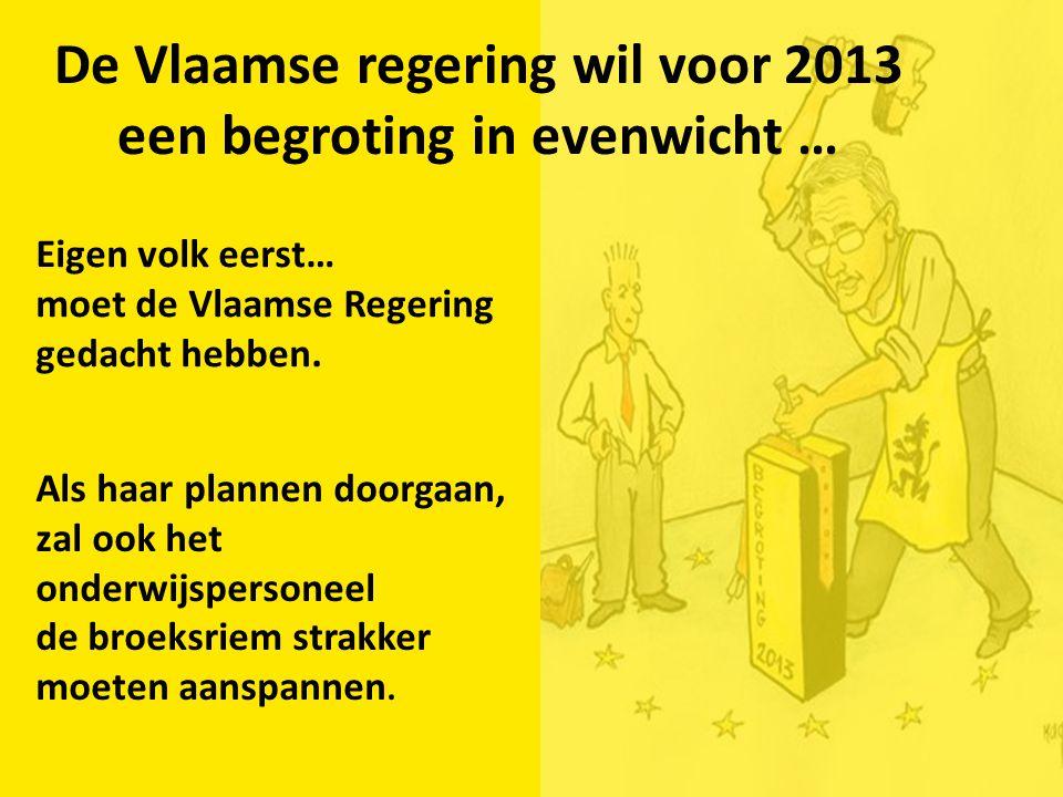 De Vlaamse regering wil voor 2013 een begroting in evenwicht … Eigen volk eerst… moet de Vlaamse Regering gedacht hebben. Als haar plannen doorgaan, z