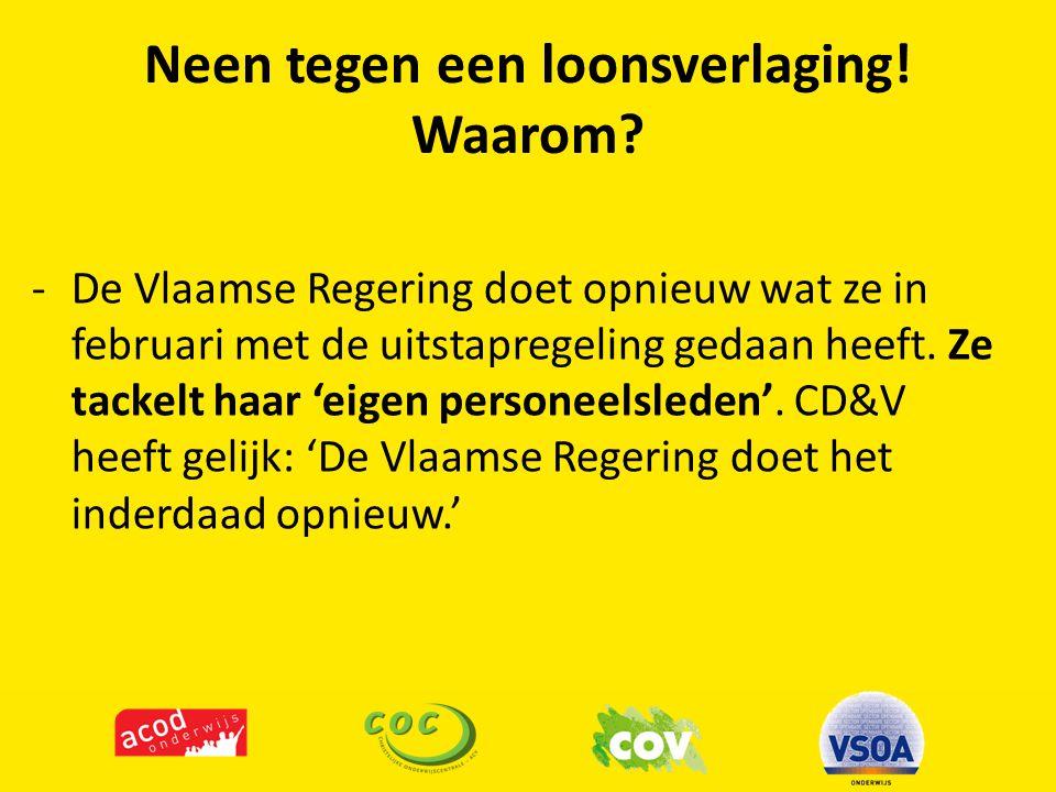 Neen tegen een loonsverlaging! Waarom? -De Vlaamse Regering doet opnieuw wat ze in februari met de uitstapregeling gedaan heeft. Ze tackelt haar 'eige
