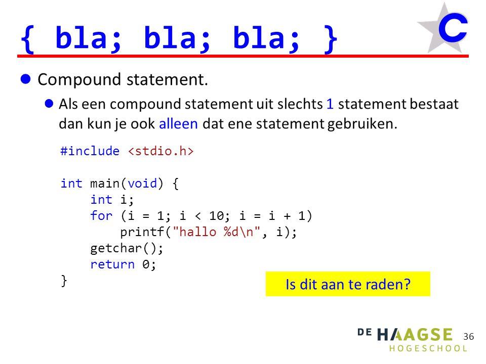 #include int main(void) { int i; for (i = 1; i < 10; i = i + 1) { printf( hallo %d\n , i); } getchar(); return 0; } 37 Inspringen  Maak je programma leesbaar door netjes in te springen.