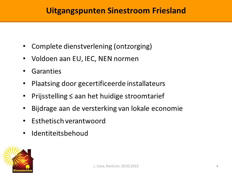 J. Cace, RenCom, 19.03.20134 Uitgangspunten Sinestroom Friesland • Complete dienstverlening (ontzorging) • Voldoen aan EU, IEC, NEN normen • Garanties