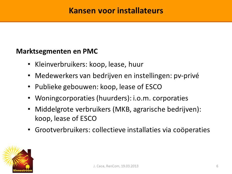 J. Cace, RenCom, 19.03.20136 Kansen voor installateurs Marktsegmenten en PMC • Kleinverbruikers: koop, lease, huur • Medewerkers van bedrijven en inst