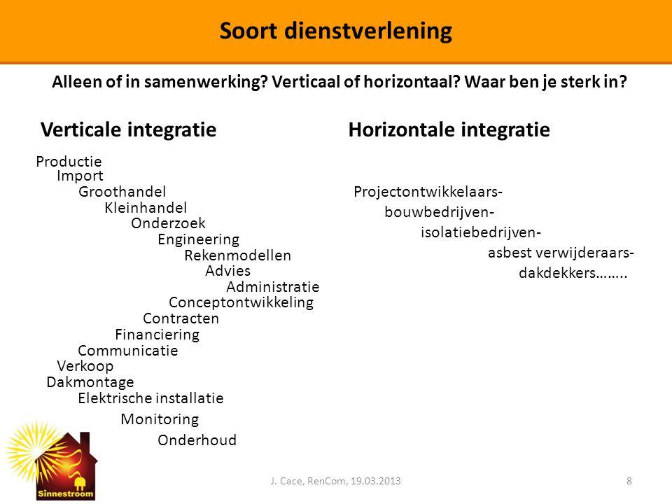 Verticale integratieHorizontale integratie J. Cace, RenCom, 19.03.20138 Soort dienstverlening Alleen of in samenwerking? Verticaal of horizontaal? Waa