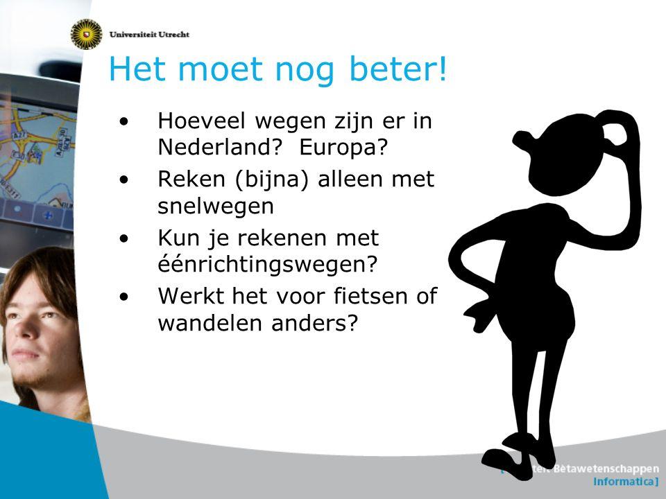 Het moet nog beter! •Hoeveel wegen zijn er in Nederland? Europa? •Reken (bijna) alleen met snelwegen •Kun je rekenen met éénrichtingswegen? •Werkt het