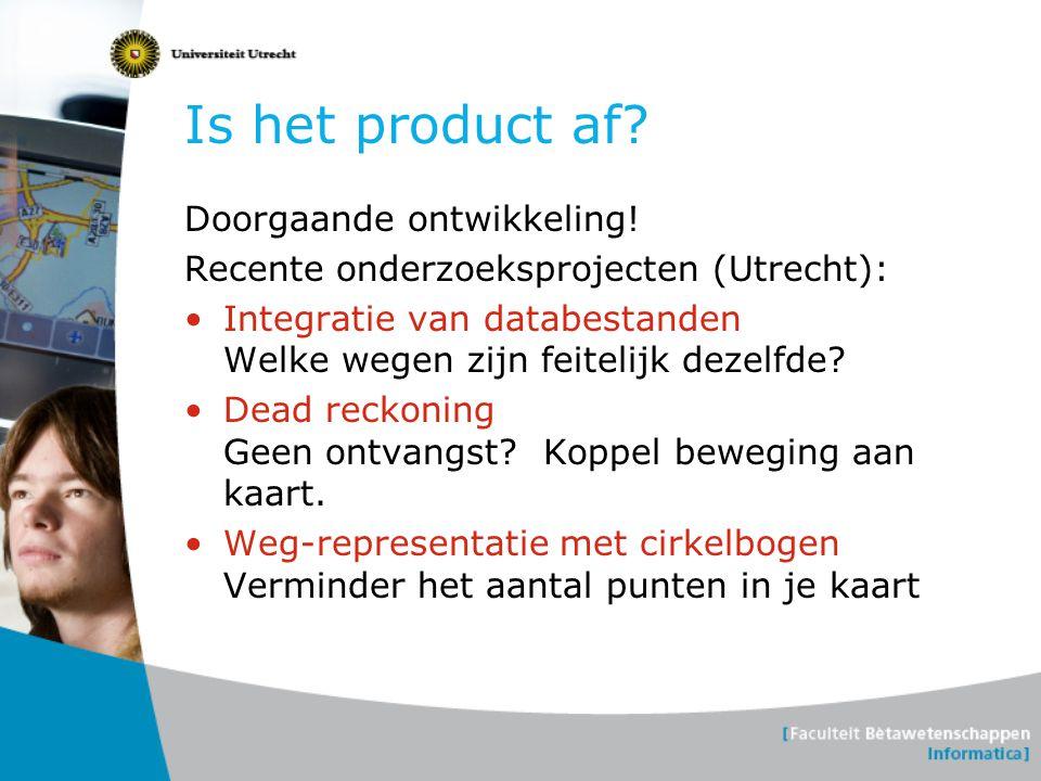 Is het product af? Doorgaande ontwikkeling! Recente onderzoeksprojecten (Utrecht): •Integratie van databestanden Welke wegen zijn feitelijk dezelfde?