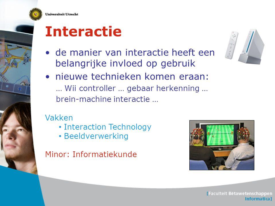 Interactie •de manier van interactie heeft een belangrijke invloed op gebruik •nieuwe technieken komen eraan: … Wii controller … gebaar herkenning … b