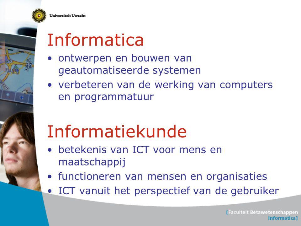 Informatica •ontwerpen en bouwen van geautomatiseerde systemen •verbeteren van de werking van computers en programmatuur Informatiekunde •betekenis va