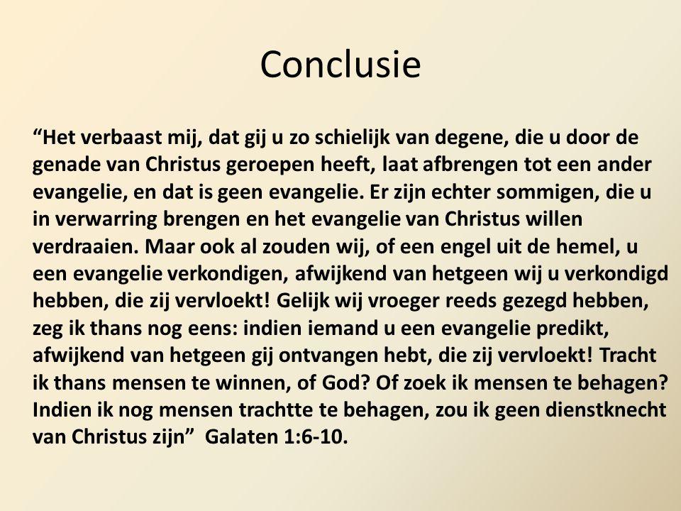 """Conclusie """"Het verbaast mij, dat gij u zo schielijk van degene, die u door de genade van Christus geroepen heeft, laat afbrengen tot een ander evangel"""