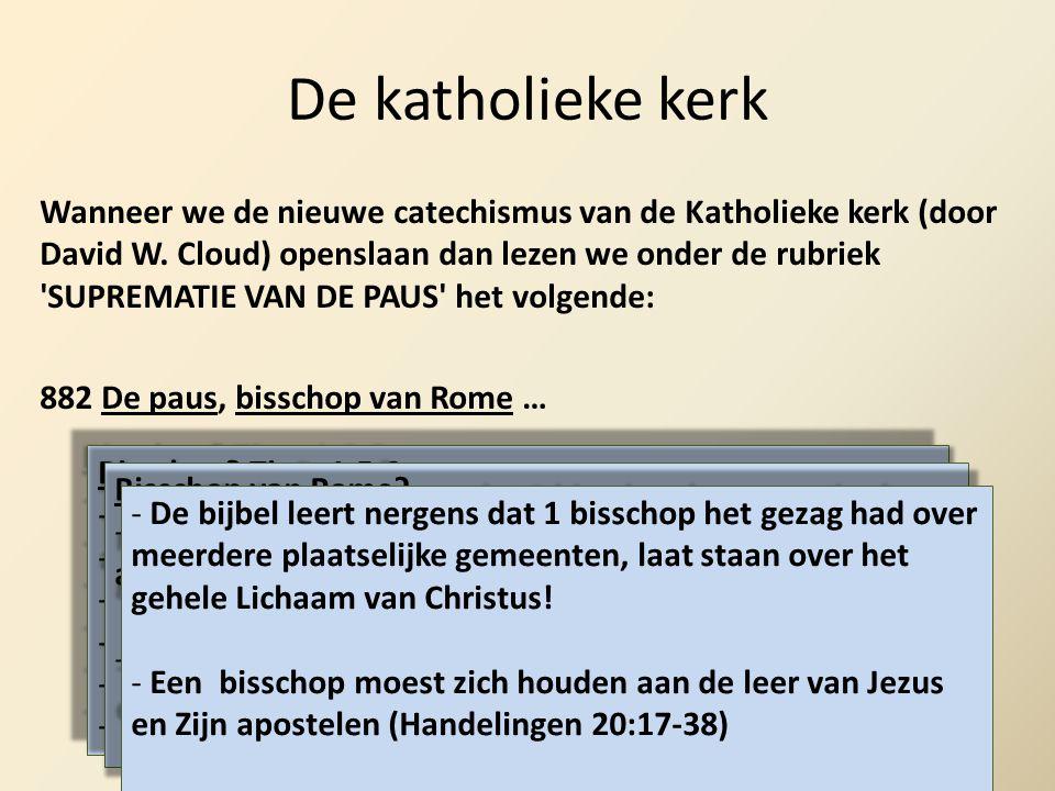 De katholieke kerk Wanneer we de nieuwe catechismus van de Katholieke kerk (door David W. Cloud) openslaan dan lezen we onder de rubriek 'SUPREMATIE V