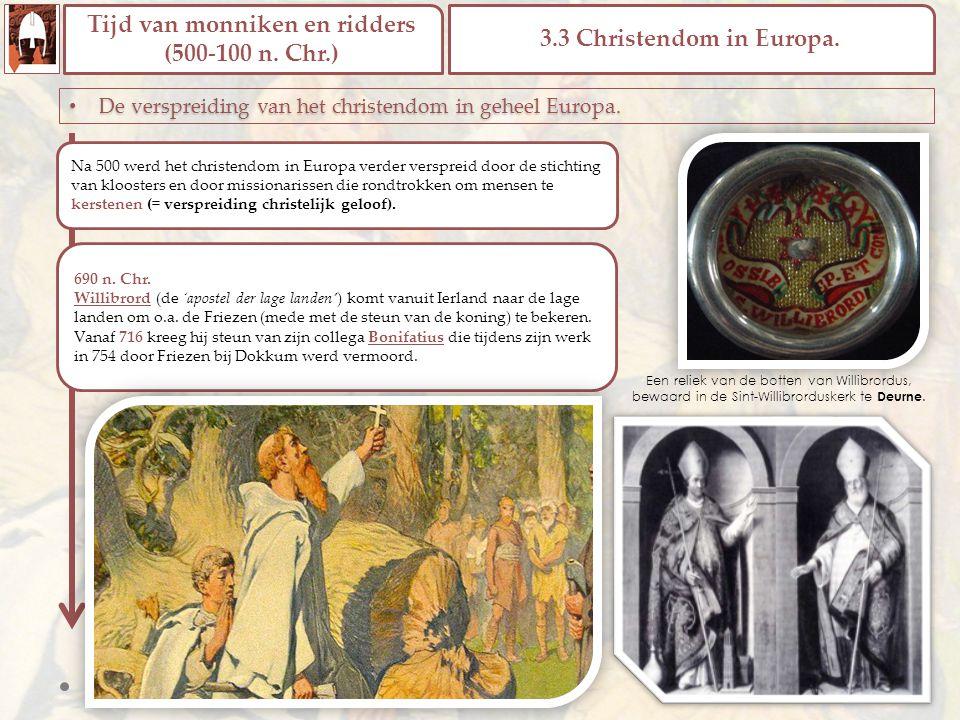 Tijd van monniken en ridders (500-100 n.Chr.) 3.3 Christendom in Europa.