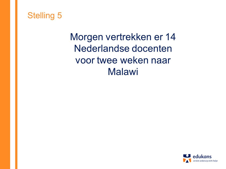 Stelling 5 Morgen vertrekken er 14 Nederlandse docenten voor twee weken naar Malawi