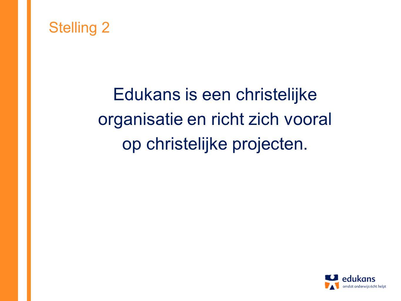 Stelling 2 Edukans is een christelijke organisatie en richt zich vooral op christelijke projecten.