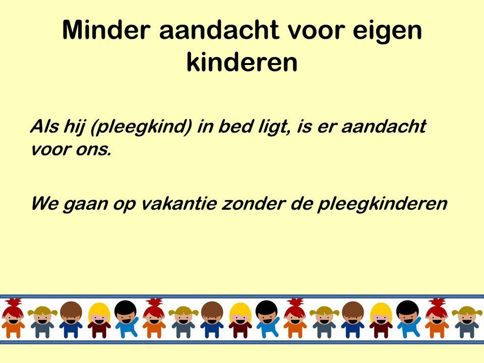 Veranderingen in huis bij komst nieuw pleegkind • Eigen kinderen helpen om pleegkind vertrouwd te maken met nieuwe situatie • Pleegouders scherpen de