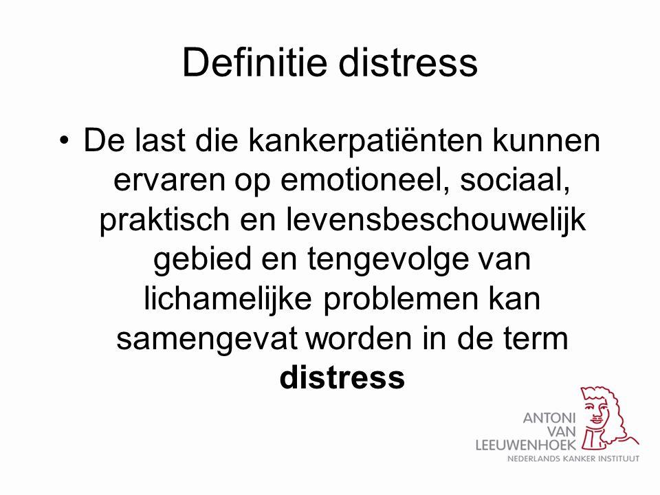 Definitie distress •De last die kankerpatiënten kunnen ervaren op emotioneel, sociaal, praktisch en levensbeschouwelijk gebied en tengevolge van licha